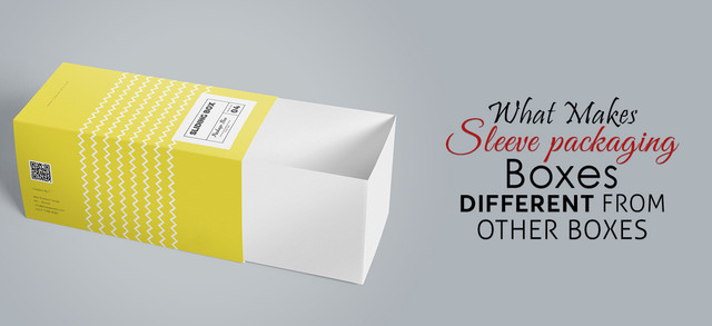 What Makes Sleeve Packaging Boxes Different from Other Boxes